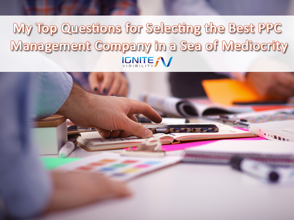 My Top Questions for Selecting the Best PPC Management Company in a Sea of Mediocrity