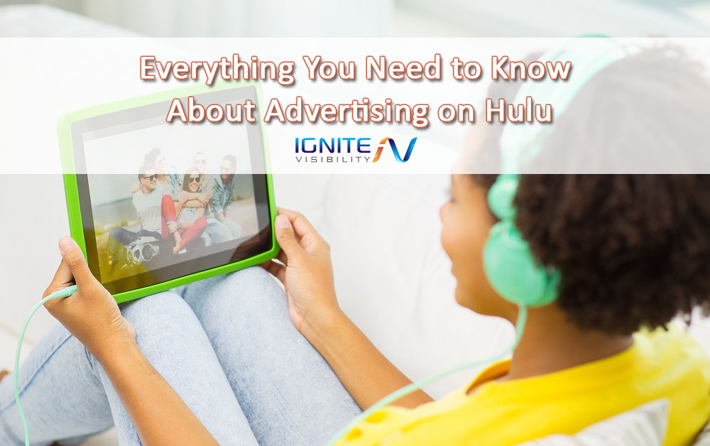 Everything You Need to Know About Advertising on Hulu