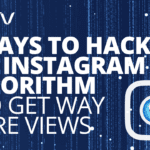 7 Ways to Hack the Instagram Algorithm