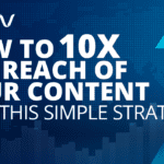 How to 10X the Reach of Your Content Strategy