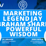 Marketing Legend Jay Abraham Shares Powerful Wisdom